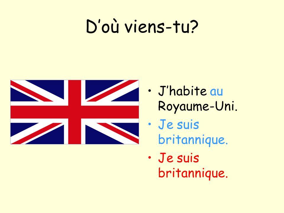 D'où viens-tu J'habite au Royaume-Uni. Je suis britannique.