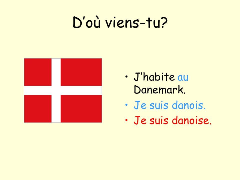 D'où viens-tu J'habite au Danemark. Je suis danois. Je suis danoise.