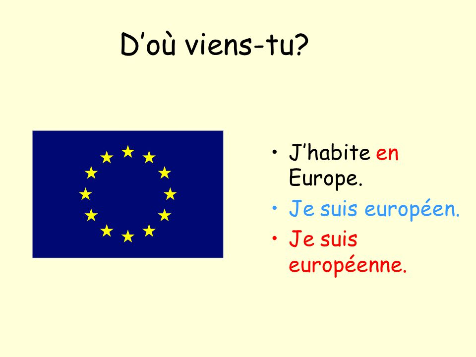 D'où viens-tu J'habite en Europe. Je suis européen.