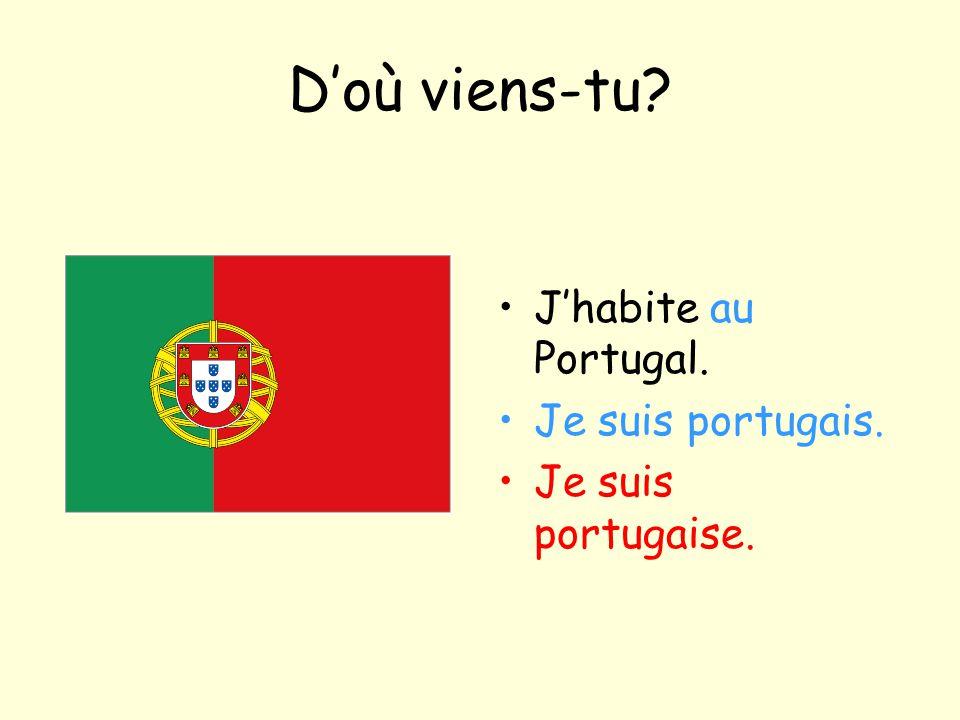 D'où viens-tu J'habite au Portugal. Je suis portugais.