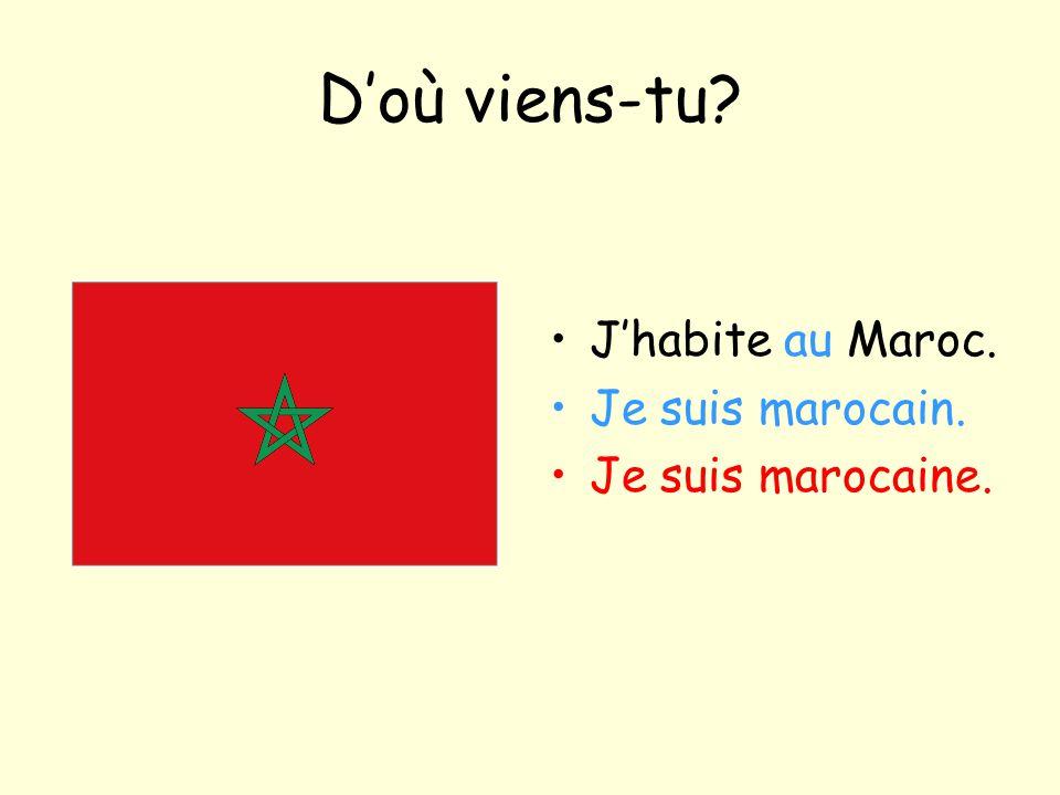 D'où viens-tu J'habite au Maroc. Je suis marocain. Je suis marocaine.