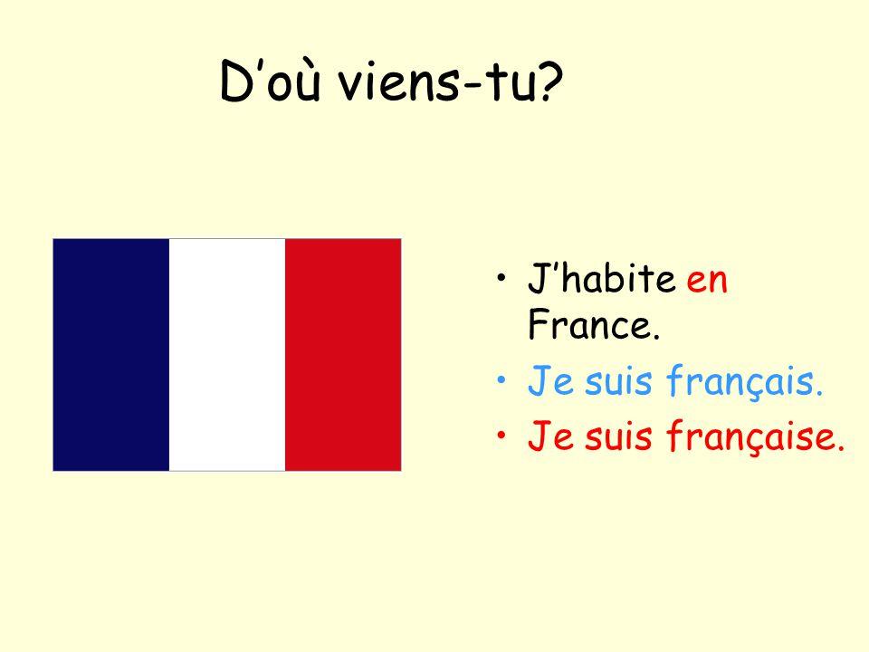 D'où viens-tu J'habite en France. Je suis français.