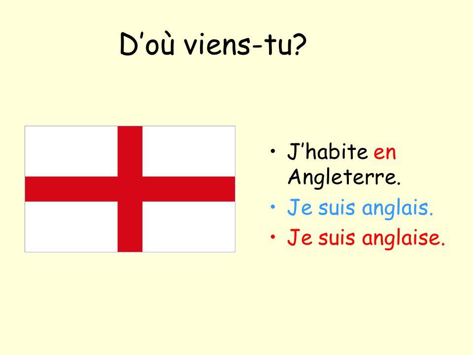 D'où viens-tu J'habite en Angleterre. Je suis anglais.
