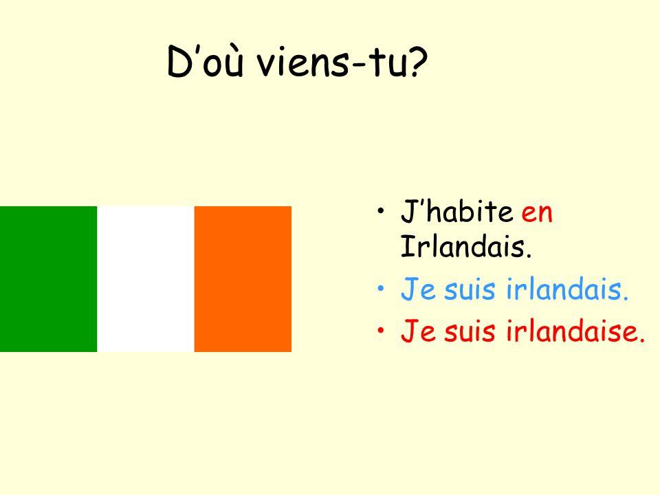 D'où viens-tu J'habite en Irlandais. Je suis irlandais.