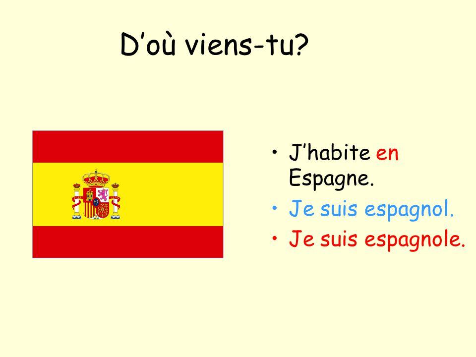 D'où viens-tu J'habite en Espagne. Je suis espagnol.