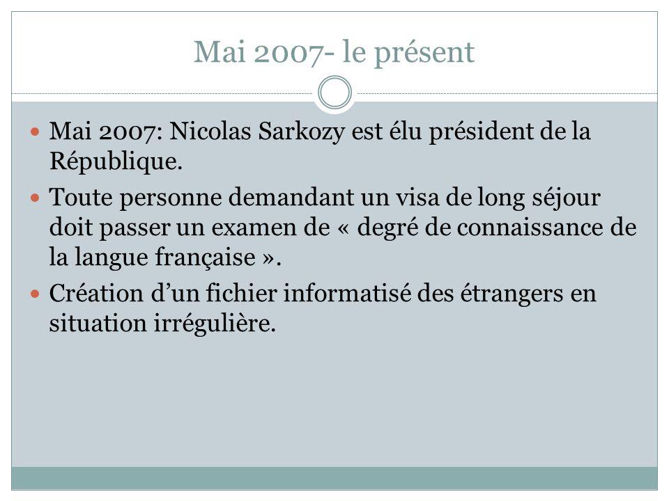 Mai 2007- le présent Mai 2007: Nicolas Sarkozy est élu président de la République.