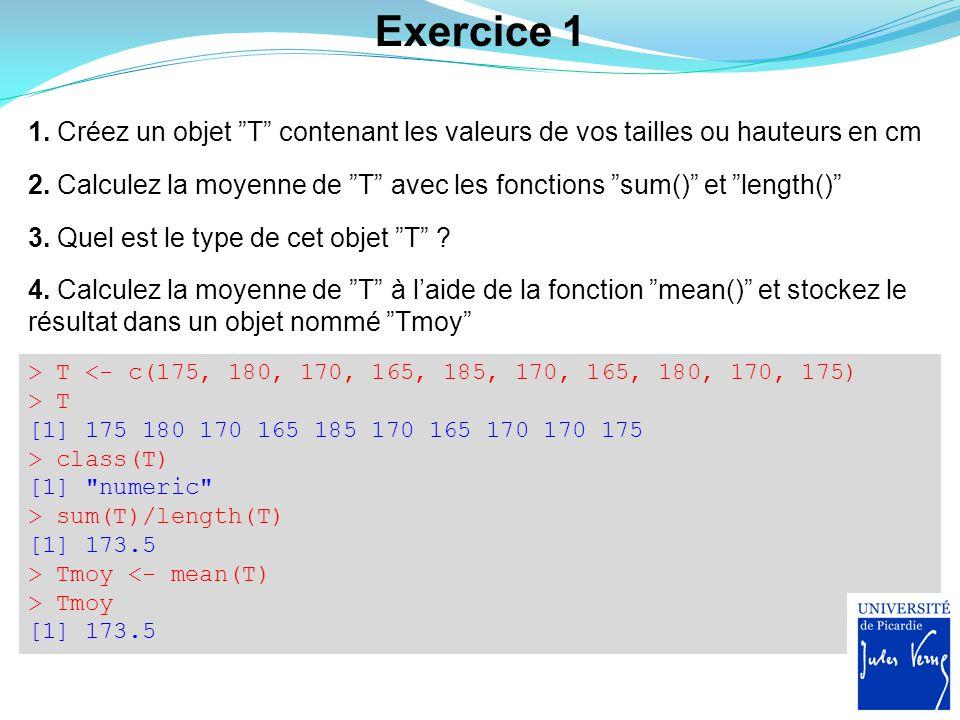 Exercice 1 1. Créez un objet T contenant les valeurs de vos tailles ou hauteurs en cm.