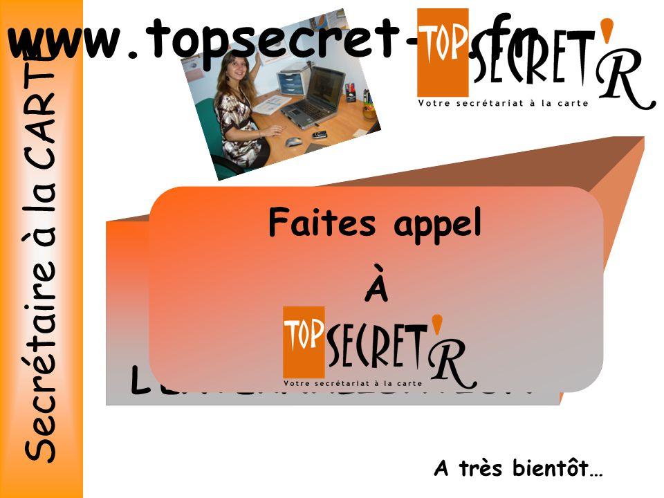 www.topsecret-r.fr Secrétaire à la CARTE Faites appel À