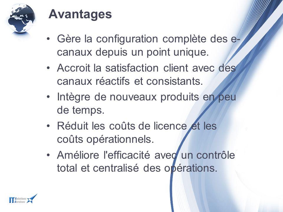 Avantages Gère la configuration complète des e-canaux depuis un point unique.