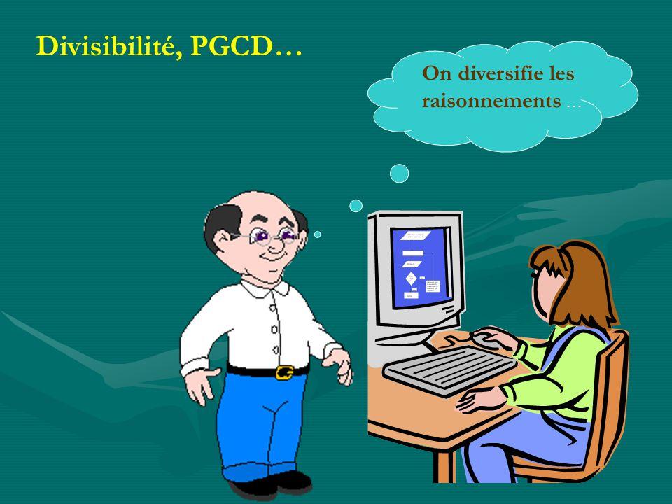 Divisibilité, PGCD… On diversifie les raisonnements …