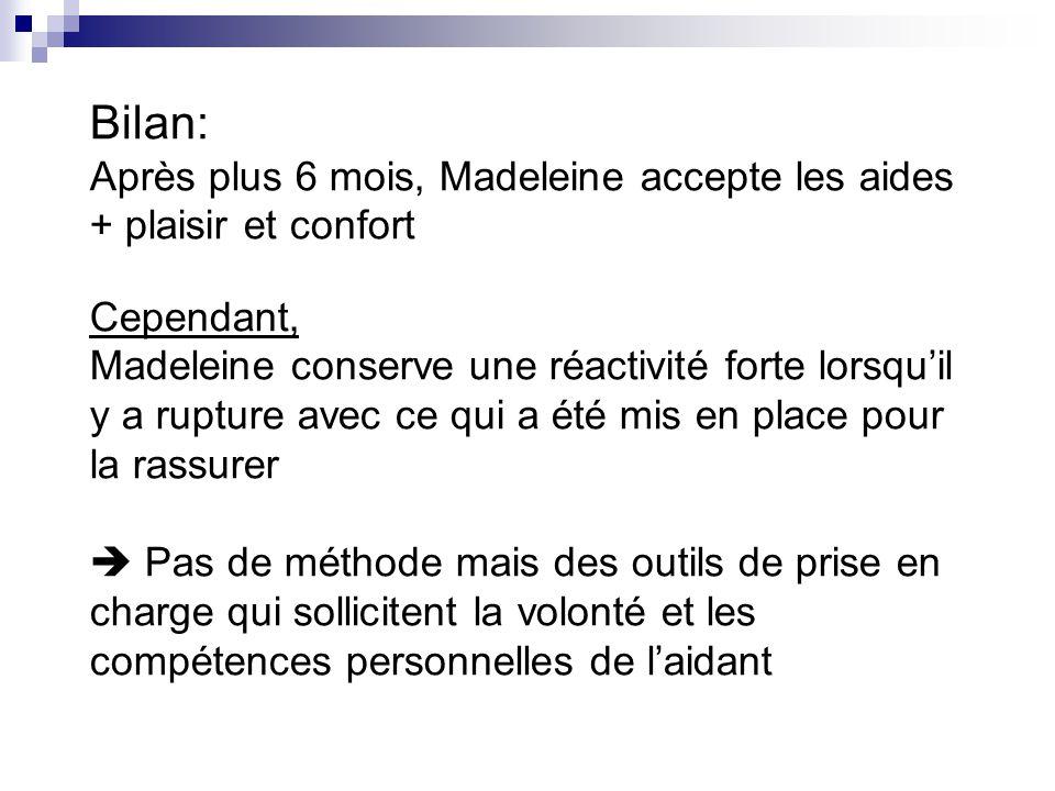 Bilan: Après plus 6 mois, Madeleine accepte les aides + plaisir et confort. Cependant,
