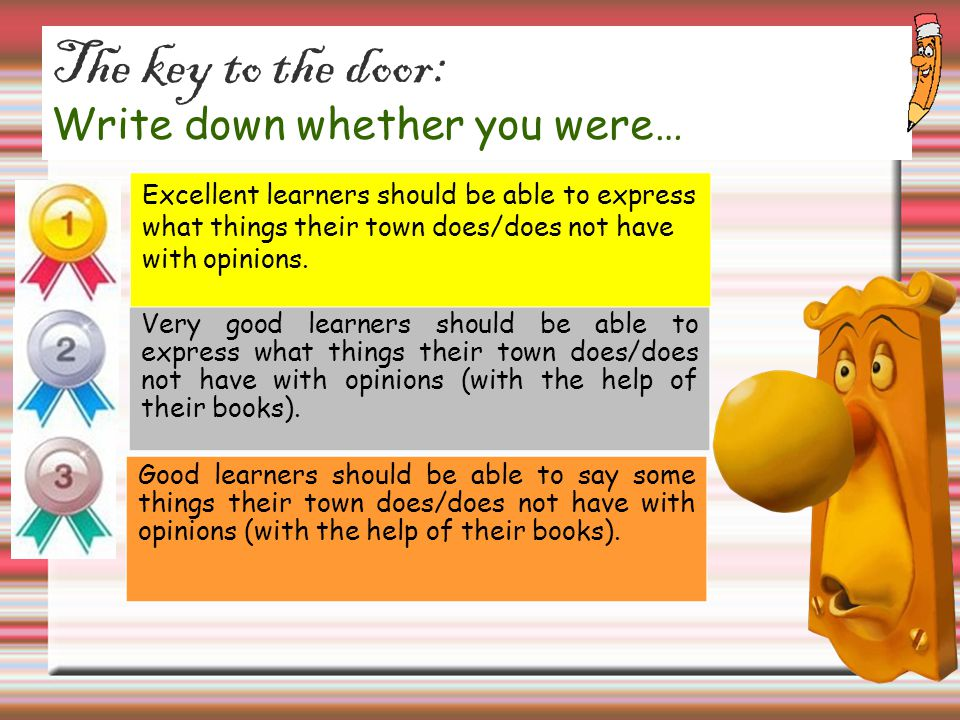 The key to the door: Write down whether you were…