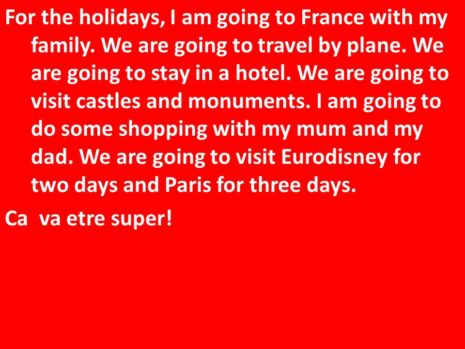 For the holidays, I am going to France with my family