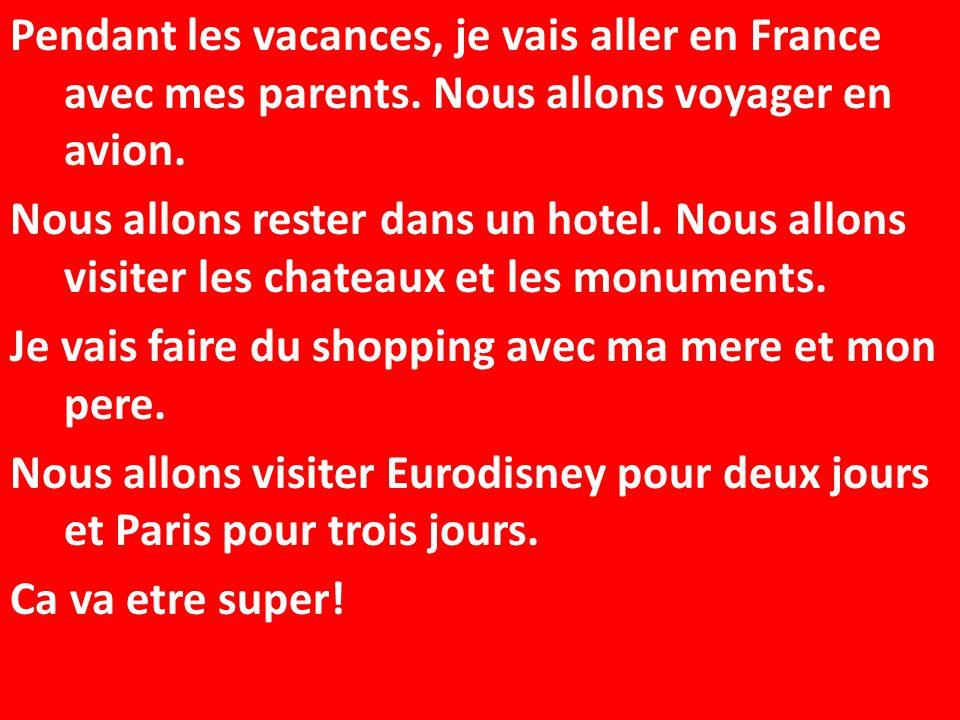 Pendant les vacances, je vais aller en France avec mes parents