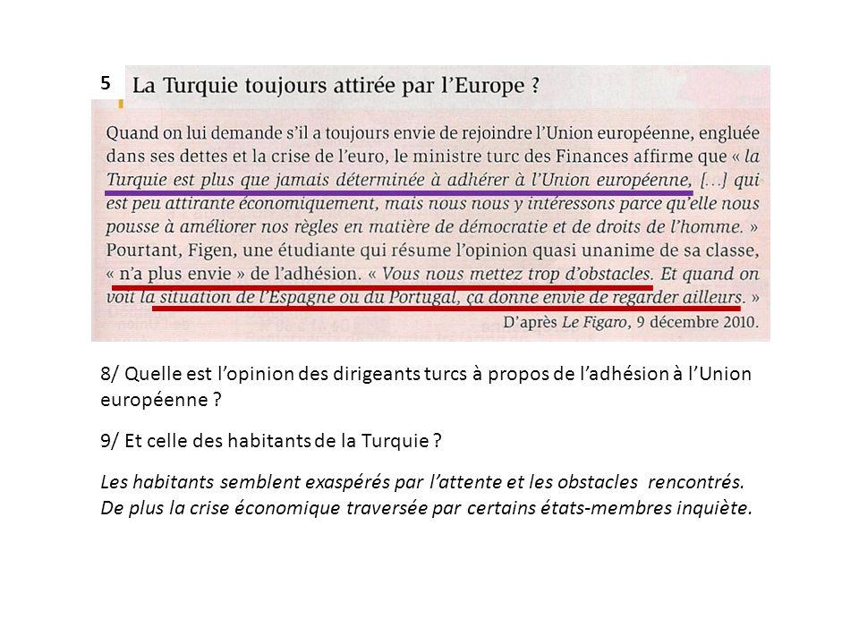 5 8/ Quelle est l'opinion des dirigeants turcs à propos de l'adhésion à l'Union européenne 9/ Et celle des habitants de la Turquie