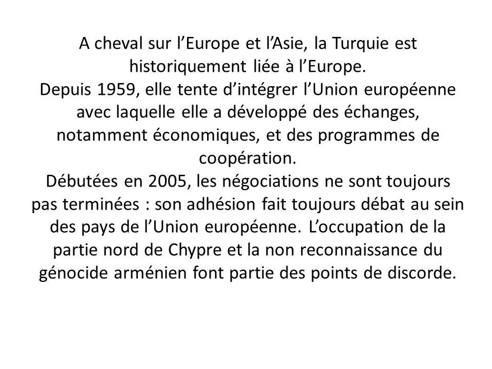 A cheval sur l'Europe et l'Asie, la Turquie est historiquement liée à l'Europe.