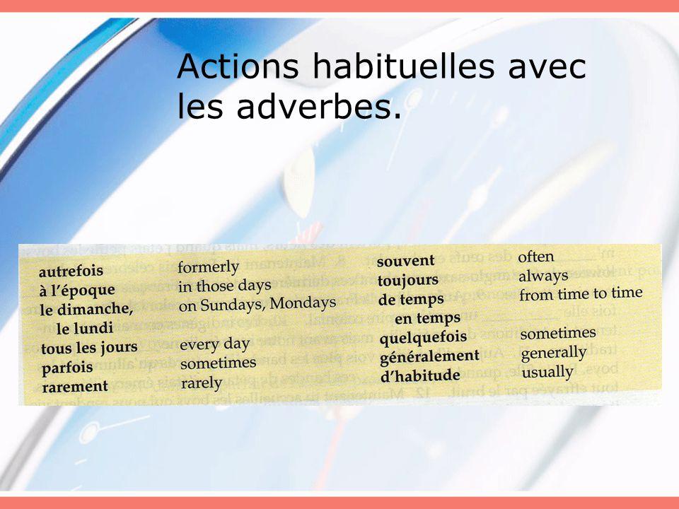 Actions habituelles avec les adverbes.