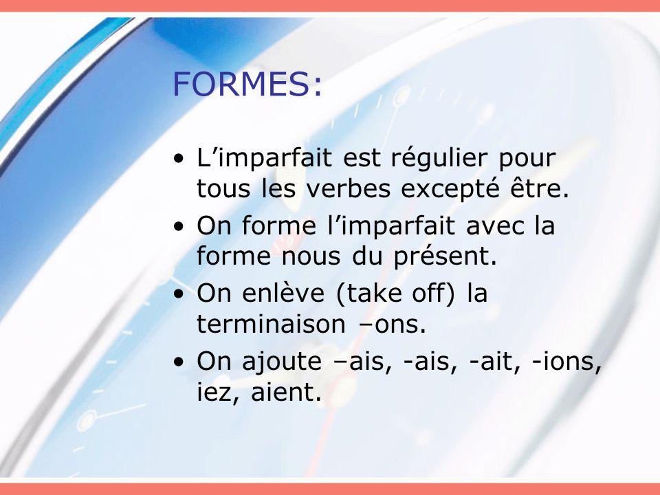 FORMES: L'imparfait est régulier pour tous les verbes excepté être.