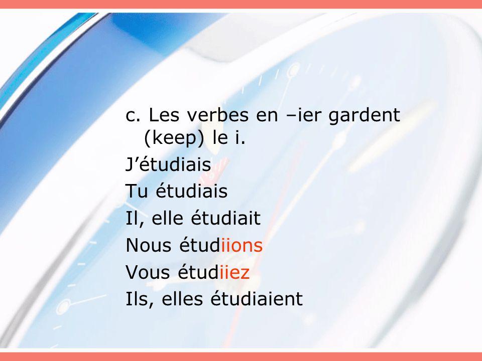 c. Les verbes en –ier gardent (keep) le i.