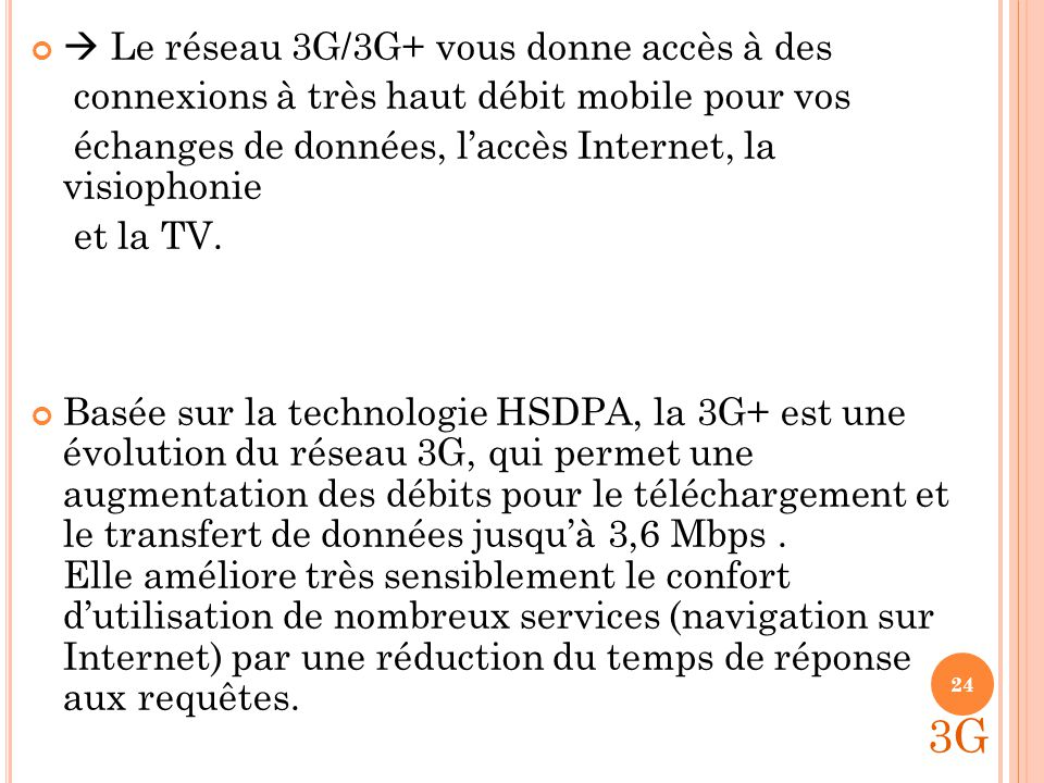 3G  Le réseau 3G/3G+ vous donne accès à des