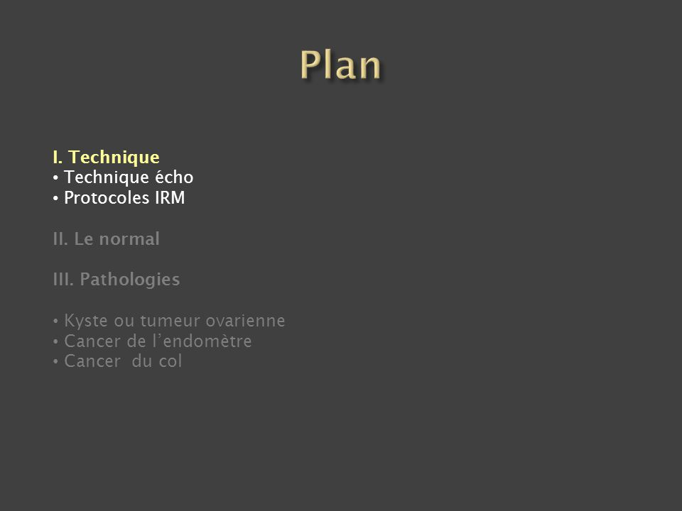 Plan I. Technique Technique écho Protocoles IRM II. Le normal