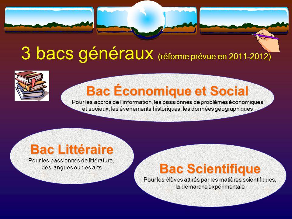 3 bacs généraux (réforme prévue en 2011-2012)