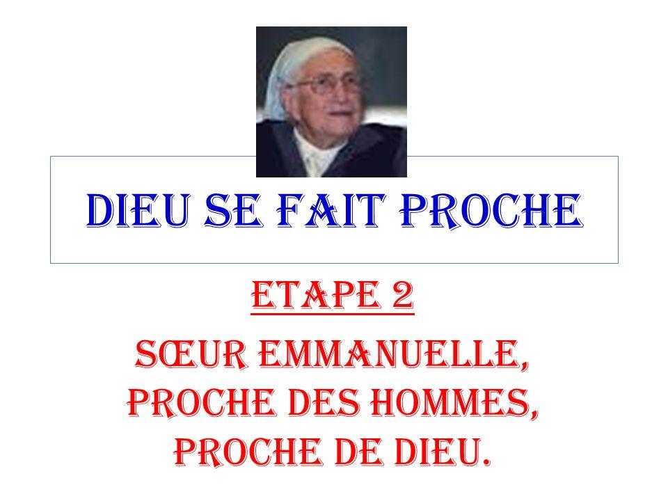 ETAPE 2 SŒUR EMMANUELLE, PROCHE DES HOMMES, PROCHE DE DIEU.