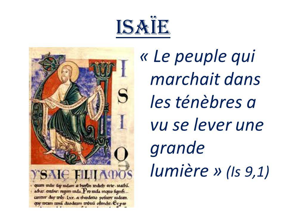 Isaïe « Le peuple qui marchait dans les ténèbres a vu se lever une grande lumière » (Is 9,1)