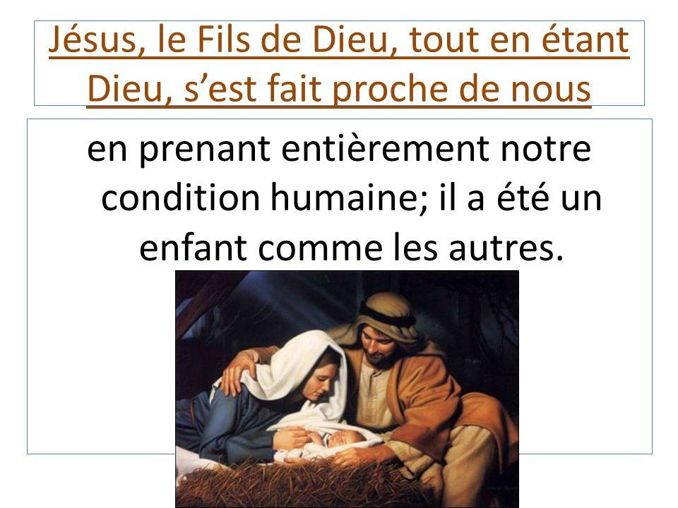 Jésus, le Fils de Dieu, tout en étant Dieu, s'est fait proche de nous