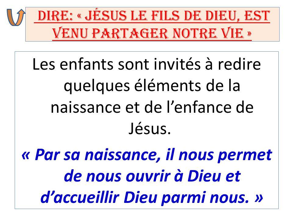Dire: « Jésus le Fils de Dieu, est venu partager notre vie »