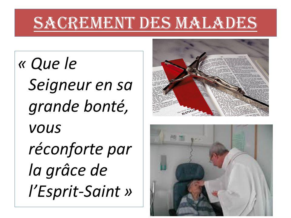 Sacrement des malades « Que le Seigneur en sa grande bonté, vous réconforte par la grâce de l'Esprit-Saint »