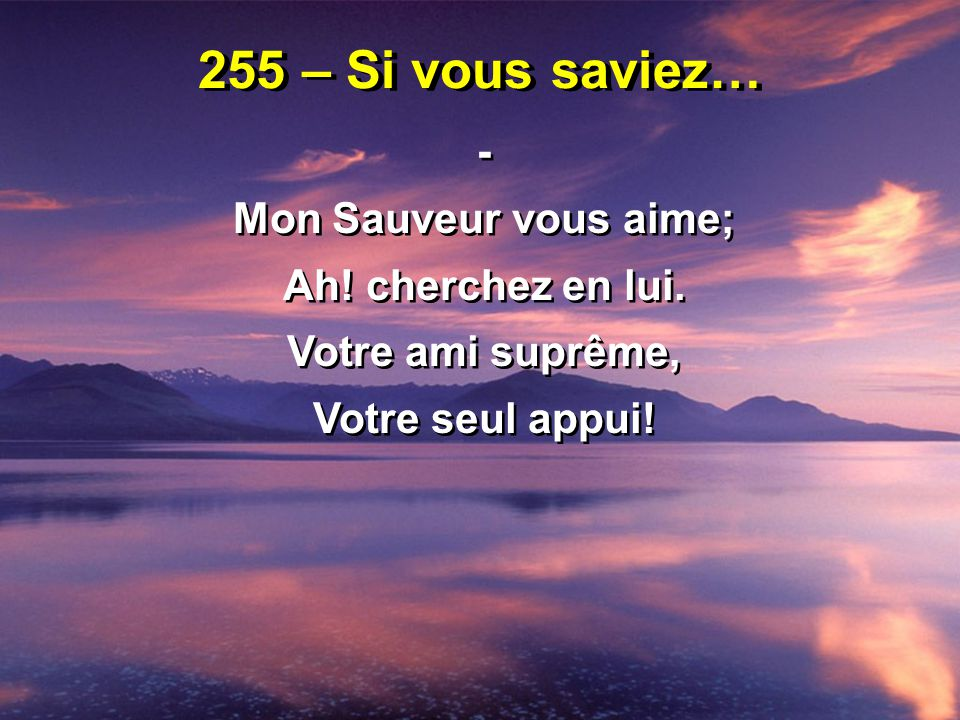 255 – Si vous saviez… - Mon Sauveur vous aime; Ah! cherchez en lui.