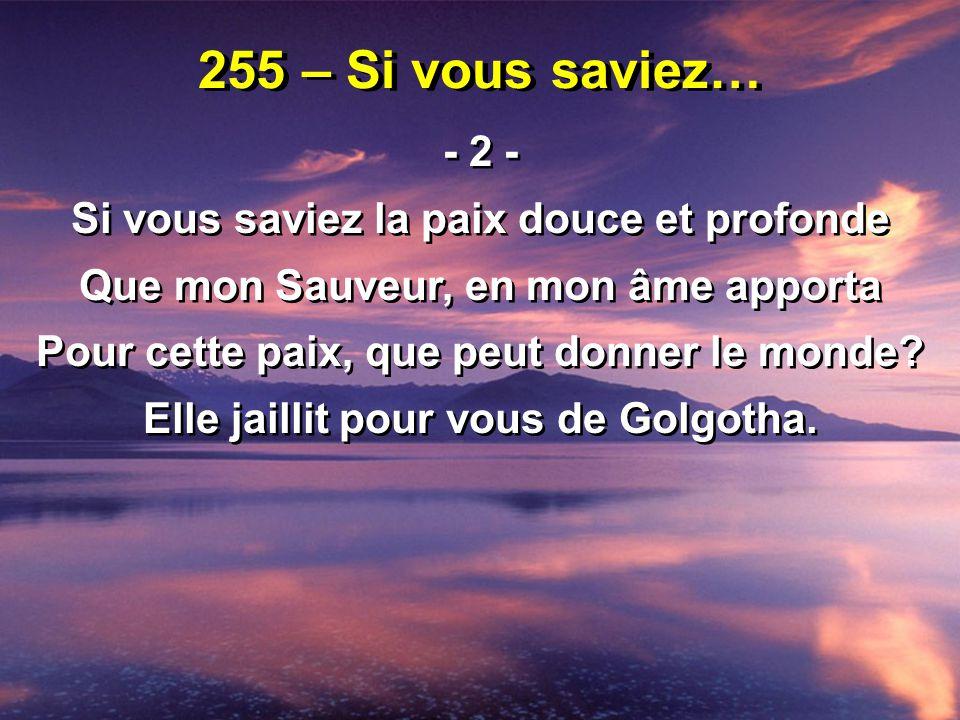 255 – Si vous saviez… - 2 - Si vous saviez la paix douce et profonde