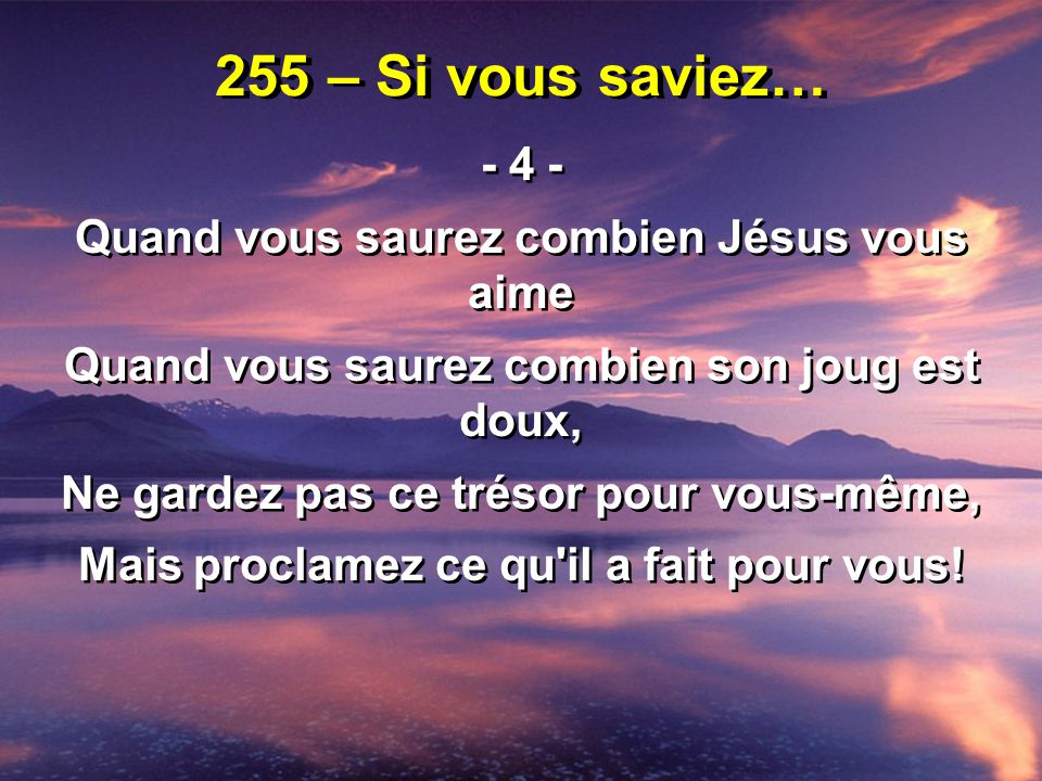 255 – Si vous saviez… - 4 - Quand vous saurez combien Jésus vous aime