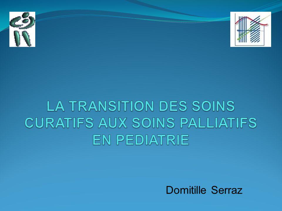 LA TRANSITION DES SOINS CURATIFS AUX SOINS PALLIATIFS EN PEDIATRIE