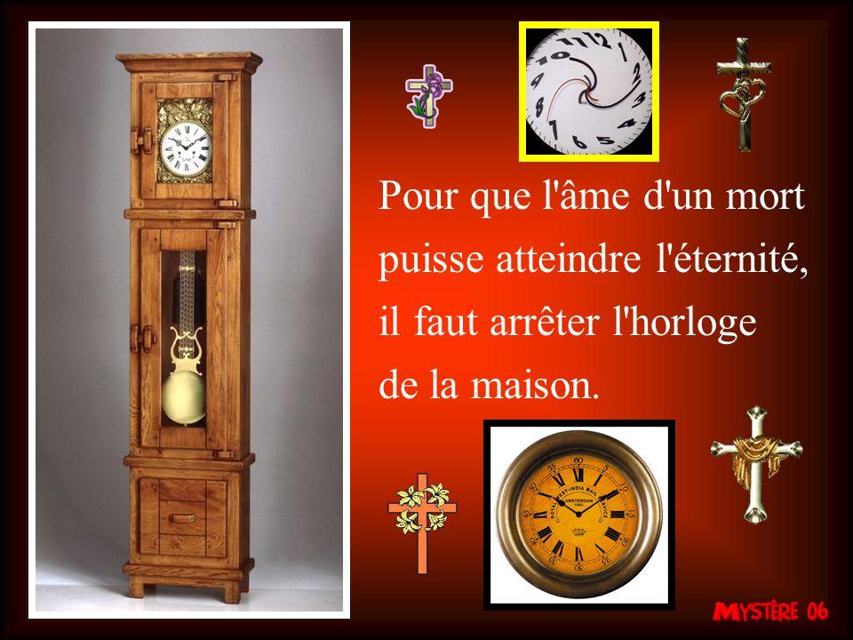 Pour que l âme d un mort puisse atteindre l éternité, il faut arrêter l horloge de la maison.