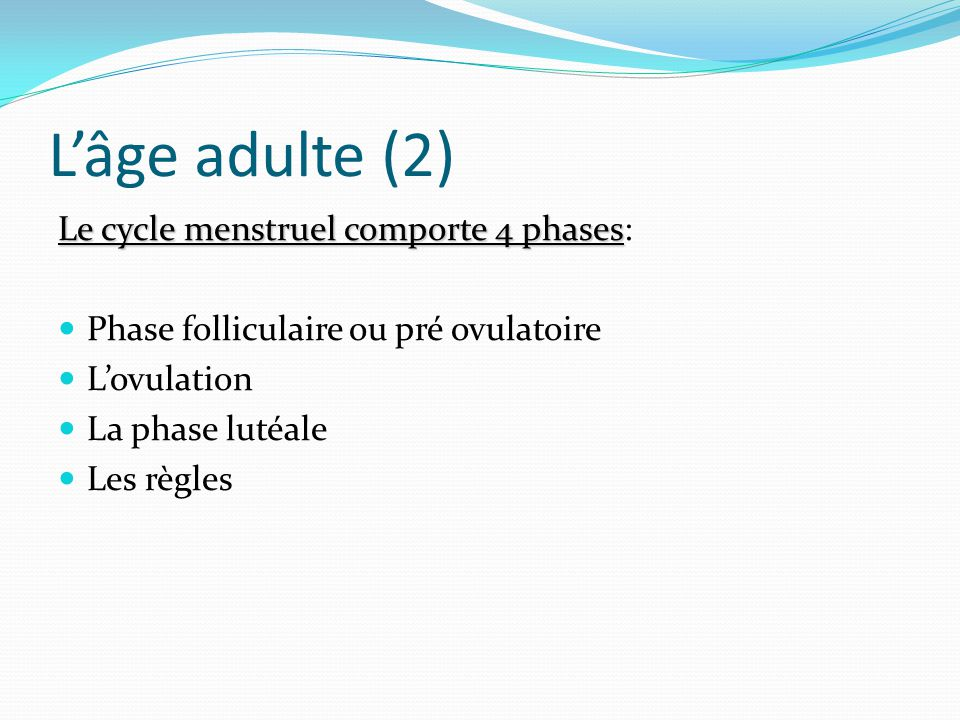 L'âge adulte (2) Le cycle menstruel comporte 4 phases: