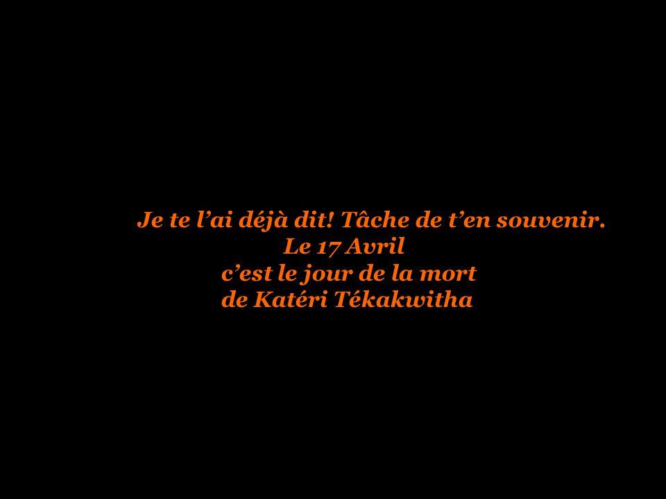 Le 17 Avril c'est le jour de la mort de Katéri Tékakwitha