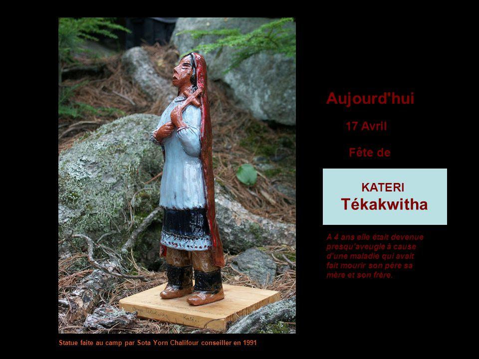 Aujourd hui Tékakwitha 17 Avril Fête de KATERI