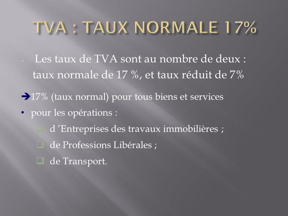 TVA : TAUX NORMALE 17% Les taux de TVA sont au nombre de deux :