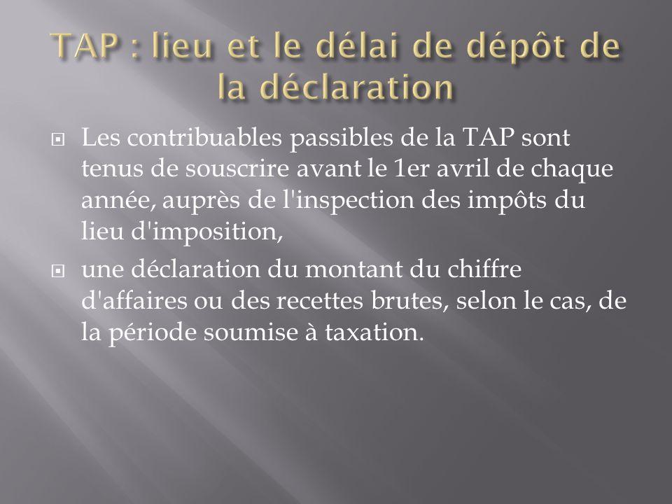 TAP : lieu et le délai de dépôt de la déclaration