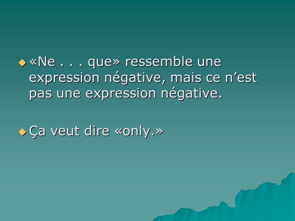 «Ne . . . que» ressemble une expression négative, mais ce n'est pas une expression négative.