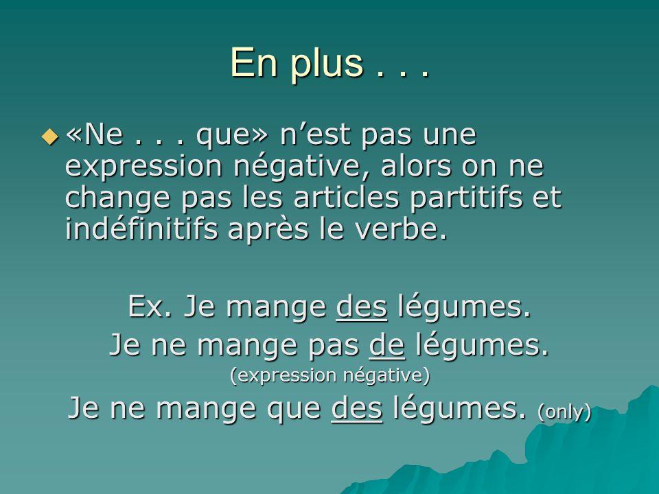 En plus . . . «Ne . . . que» n'est pas une expression négative, alors on ne change pas les articles partitifs et indéfinitifs après le verbe.