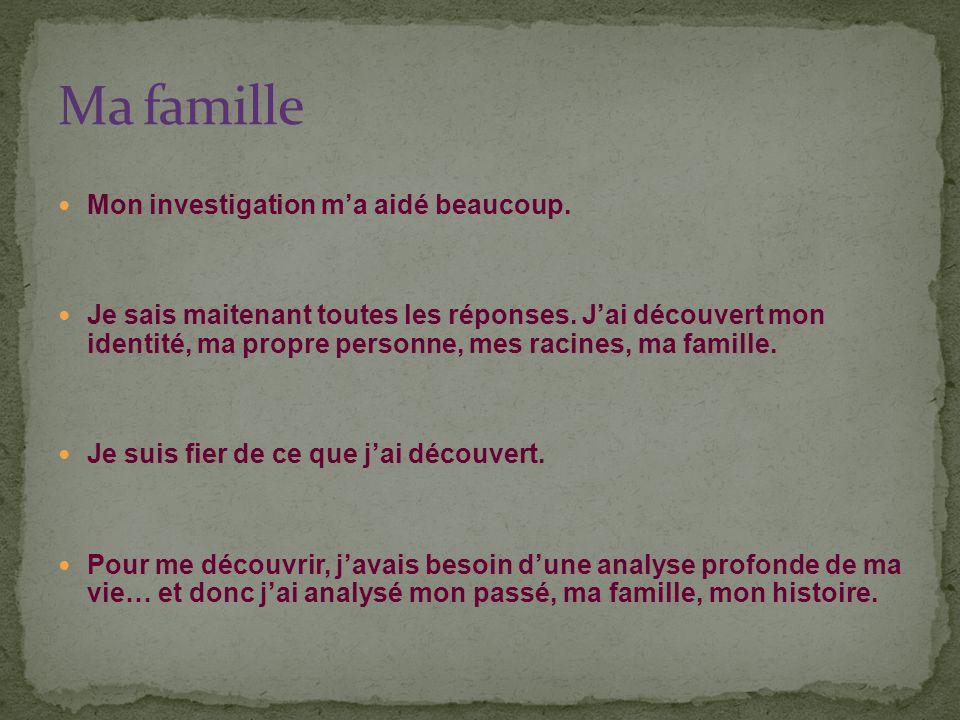 Ma famille Mon investigation m'a aidé beaucoup.