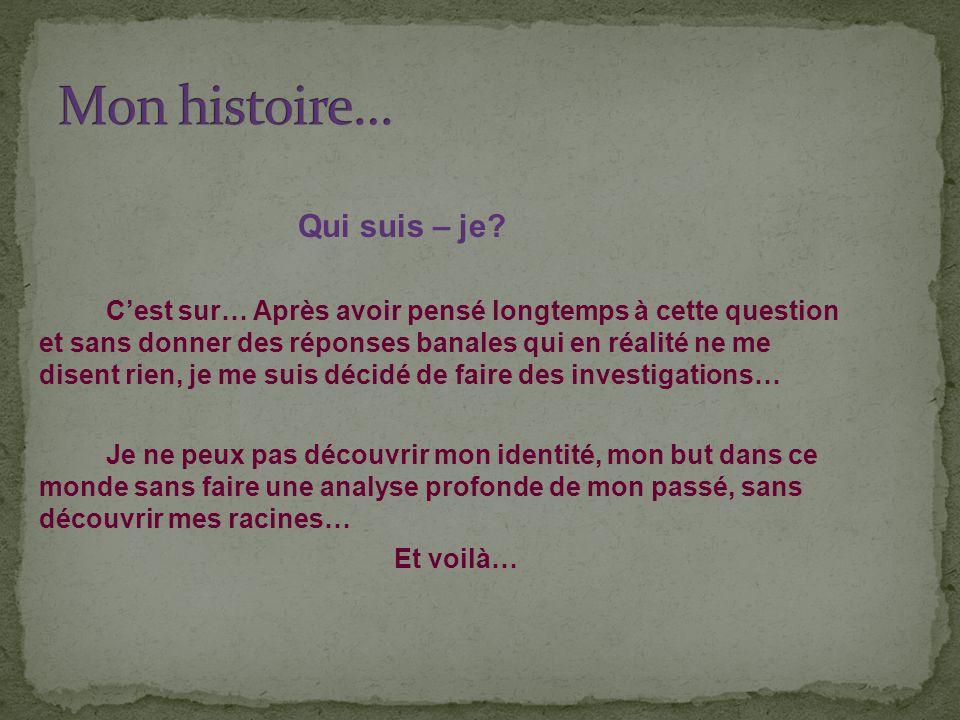 Mon histoire… Qui suis – je
