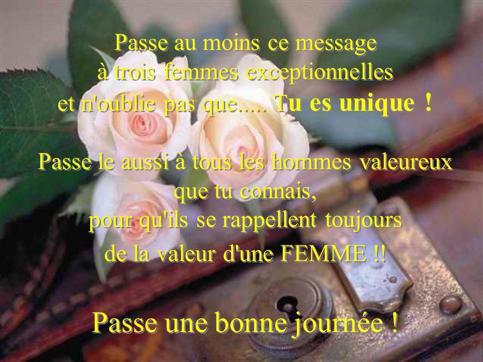 Passe au moins ce message à trois femmes exceptionnelles et n oublie pas que.....