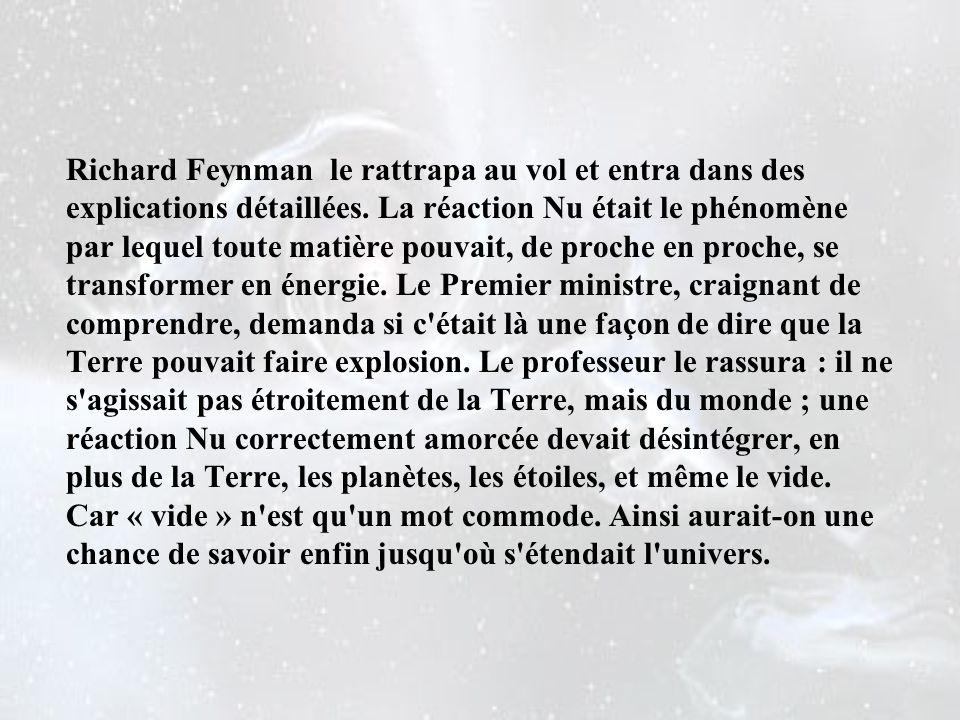 Richard Feynman le rattrapa au vol et entra dans des explications détaillées.
