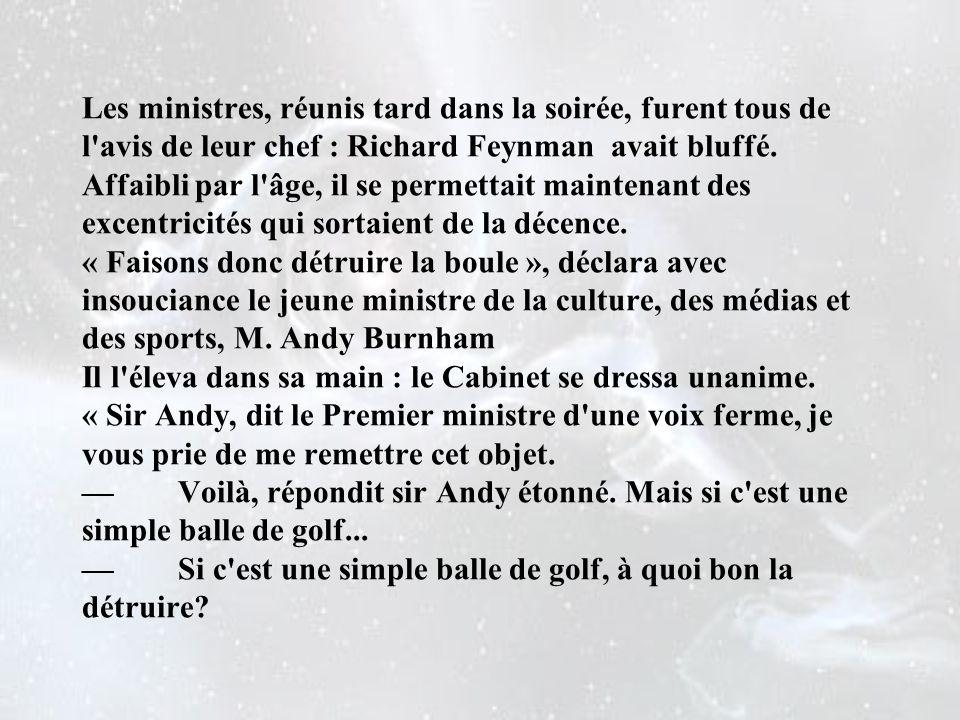 Les ministres, réunis tard dans la soirée, furent tous de l avis de leur chef : Richard Feynman avait bluffé.