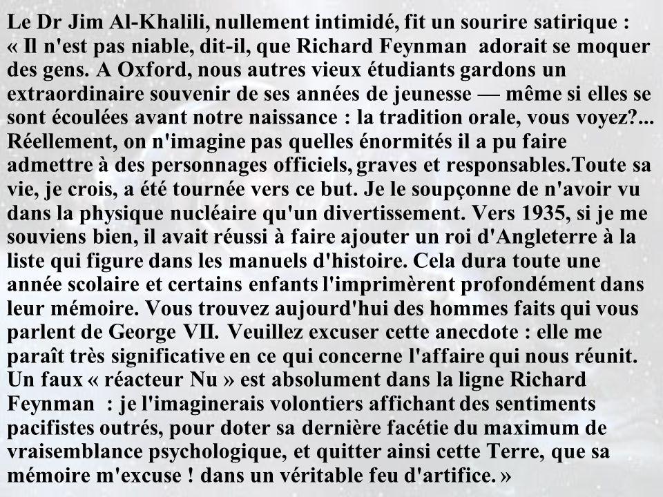 Le Dr Jim Al-Khalili, nullement intimidé, fit un sourire satirique : « Il n est pas niable, dit-il, que Richard Feynman adorait se moquer des gens.