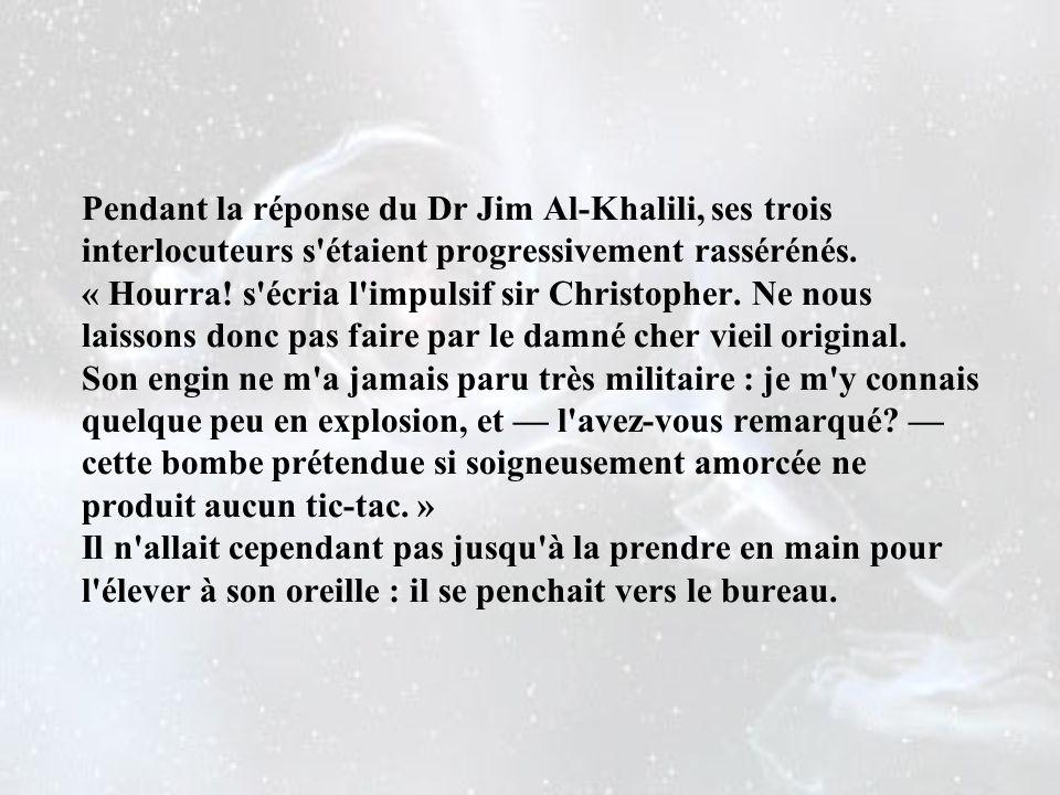 Pendant la réponse du Dr Jim Al-Khalili, ses trois interlocuteurs s étaient progressivement rassérénés.